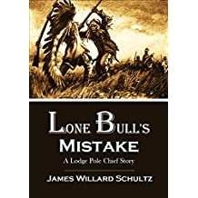 Lone Bull's Mistake: A Lodge Pole Chief Story (1918)
