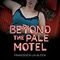 Beyond the Pale Motel Audiobook by Francesca Lia Block Narrated by Erin Bennett