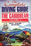 The Complete Diving Guide: The Caribbean, Vol. 3: Puerto Rico, The US Virgin Islands, and the British Virgin Islands: Puerto Rico, US Virgin Islands, British Virgin Islands Vol 3