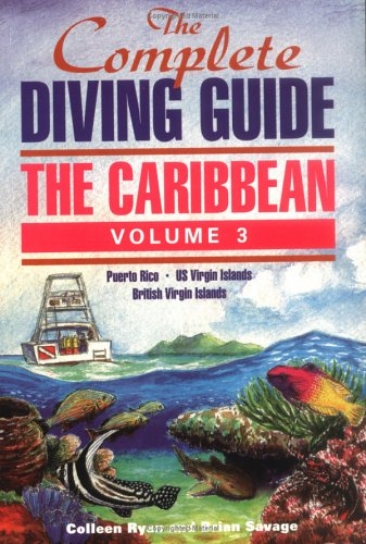 The Complete Diving Guide: The Caribbean, Volume 3 (Puerto Rico/US Virgin Islands/British Virgin Islands) (Best Diving In Puerto Rico)
