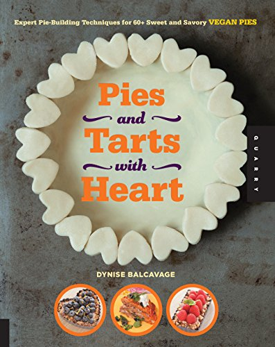 Pies and Tarts with Heart: Expert Pie-Building Techniques for 60+ Sweet and Savory Vegan ()