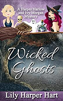 Wicked Ghosts: A Harper Harlow and Ivy Morgan Mystery by [Hart, Lily Harper]