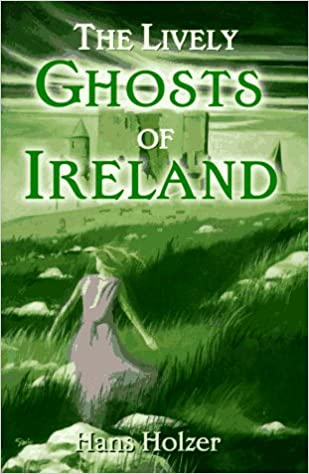 The Lively Ghosts of Ireland Hardcover – December 12, 1988 by Hans Holzer  (Author)