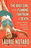 The Idiot Girl and the Flaming Tantrum of Death: Reflections on Revenge, Germophobia, and Laser Hair Removal by Laurie Notaro (2009-04-28)