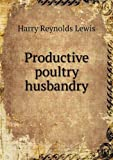 Productive Poultry Husbandry, Harry Reynolds Lewis, 5518999046