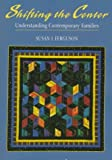 Shifting the Center : Understanding Contemporary Families, Ferguson, Susan J., 155934752X