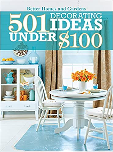 501 Decorating Ideas Under $100 (Better Homes And Gardens Home): Better  Homes And Gardens: 9780470595466: Amazon.com: Books