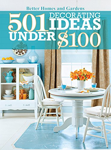 (501 Decorating Ideas Under $100 (Better Homes and Gardens)