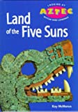 img - for Land of the Five Suns (Looking at Aztec Myths and Legends) book / textbook / text book