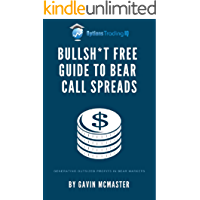 Bullsh*t Free Guide to Bear Call Spreads: Generating Outsized Profits In Bear Markets