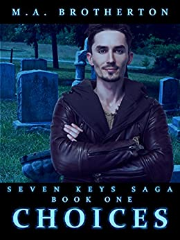 Choices: Book 1 of the Seven Keys Saga by [Brotherton, M.A.]