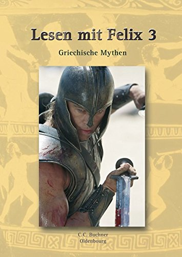 Latein mit Felix. Unterrichtswerk für Latein als gymnasiale Eingangssprache / Lesen mit Felix 3: Griechische Mythen: Zu den Lektionen 64-88