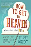 How to Get to Heaven (Without Really Dying)