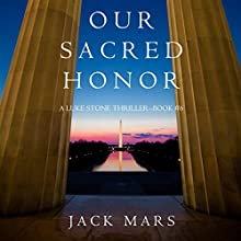 Our Sacred Honor: A Luke Stone Thriller, Book 6 Audiobook by Jack Mars Narrated by K.C. Kelly
