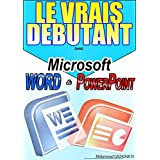 LE VRAIS DEBUTANT DANS MICROSOFT OFFICE WORD & POWER POINT: Formation en Microsoft office Word et Microsoft office PowerPoint (French Edition)