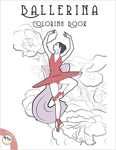 Ballerina coloring book relaxing coloring pages for adults and kids the a to z books individuality books 9781514796382 amazon com books
