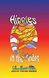Hippies in the Andes/Freedom Pure Freedom: Sex, drugs and rock and roll in the Andes.
