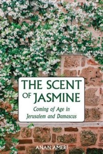 The Scent Of Jasmine  Coming Of Age In Jerusalem And Damascus