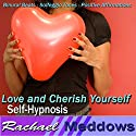 Love and Cherish Yourself Hypnosis: Self-Respect & Inner Happiness, Guided Meditation, Binaural Beats, Positive Affirmations Speech by Rachael Meddows Narrated by Rachael Meddows