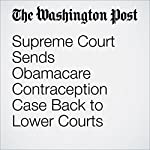 Supreme Court Sends Obamacare Contraception Case Back to Lower Courts | Robert Barnes