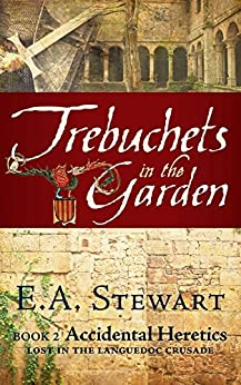 Trebuchets in the Garden (Accidental Heretics Book 2) by [Stewart, E.A.]