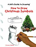 How to Draw Christmas Symbols, Christine Webster, 1404227253