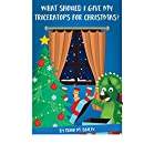 What should I give my Triceratops for Christmas?: A fun holiday read-aloud for Dinosaur and Christmas loving kids Ages 2-7 plus FREE Bonus) (Trey the Triceratops Book 1)