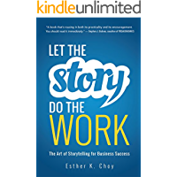 Let the Story Do the Work: The Art of Storytelling for Business Success book cover