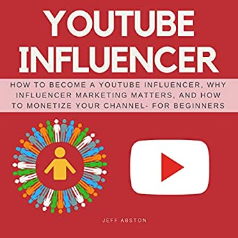 Amazon com: YouTube Influencer: How to Become a Youtube