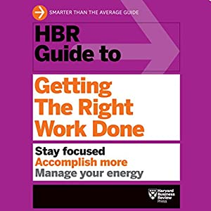 HBR Guide to Getting the Right Work Done Audiobook