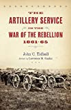 The Artillery Service in the War of the Rebellion, 1861-65