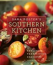 Sara Foster's Southern Kitchen: Soulful, Traditional, Seasonal