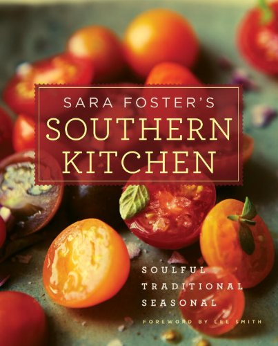 Sara Foster's Southern Kitchen: Soulful, Traditional, Seasonal by Sara Foster, Lee Smith