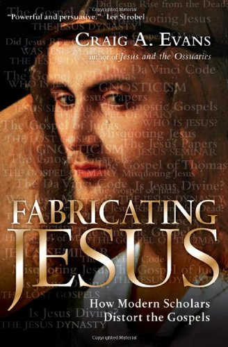 Image of Fabricating Jesus: How Modern Scholars Distort the Gospels