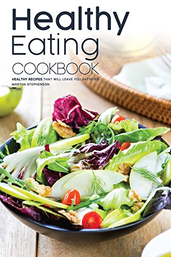 Healthy eating cookbook healthy recipes that will leave you healthy eating cookbook healthy recipes that will leave you satisfied by stephenson martha fandeluxe