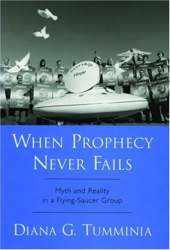 When Prophecy Never Fails: Myth and Reality in a Flying-Saucer Group by Diana G. Tumminia (2005-08-11) ()