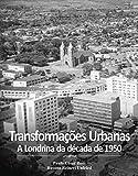 Transformações Urbanas: A Londrina da década de 1950 (Portuguese Edition)