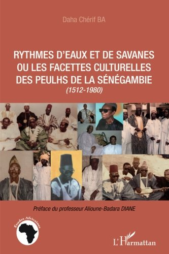 Rythmes d'eaux et de savanes ou les facettes culturelles des Peulhs de la Sénégambie: (1512-1980) (French Edition) PDF