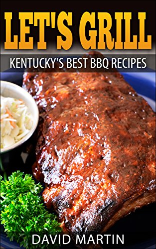 Let's Grill! Kentucky's Best BBQ Recipes (Let's Grill! Book 7) by [Martin, David]