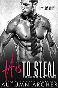 His to Steal: (The Unforgettable Series Book 1) by [Archer, Autumn]