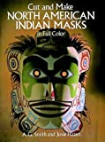 Cut and Make North American Indian Masks in Full Color, A. G. Smith and Josie Hazen, 0486260887