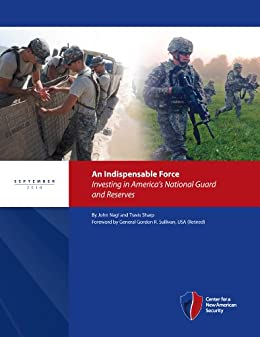 An Indispensable Force: Investing in Americas National Guard and Reserves
