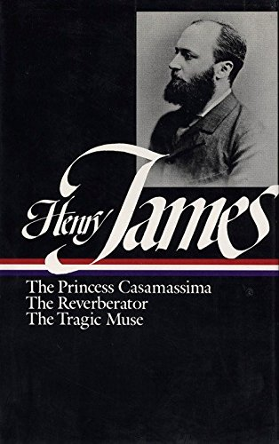Henry James : Novels 1886-1890: The Princess Casamassima, The Reverberator, The Tragic Muse (Library of America)