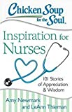 chicken soup for the nurses soul - Chicken Soup for the Soul: Inspiration for Nurses: 101 Stories of Appreciation and Wisdom