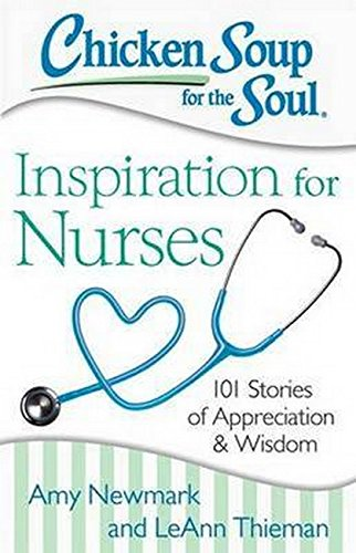 Chicken Soup for the Soul: Inspiration for Nurses: 101 Stories of Appreciation and Wisdom (Best Chicken Soup Stories)