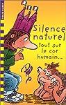 Silence naturel : Tout sur le cor humain... par  Pef