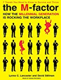 The M-factor: Why the Millennial Generation Is Rocking the Workplace and How You Can Turn Their Great Expectations into Even Greater Results