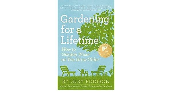 Gardening for a Lifetime: How to Garden Wiser as You Grow ...