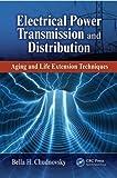 Electrical Power Transmission and Distribution, Bella H. Chudnovsky, 1466502460