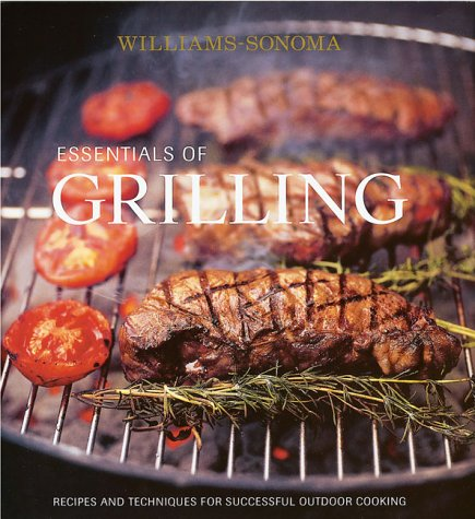 Essentials of Grilling: Recipes and Techniques for Successful Outdoor Cooking